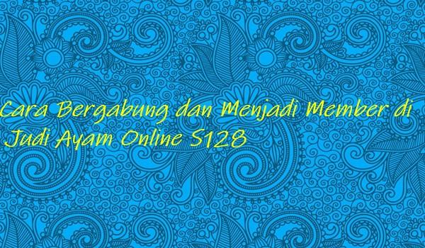 Cara Bergabung dan Menjadi Member di Judi Ayam Online S128