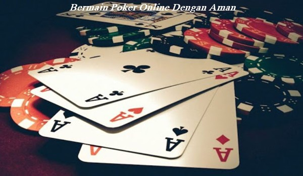 Bermain Poker Online Dengan Aman