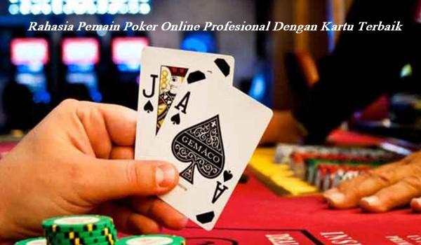 Rahasia Pemain Poker Online Profesional Dengan Kartu Terbaik